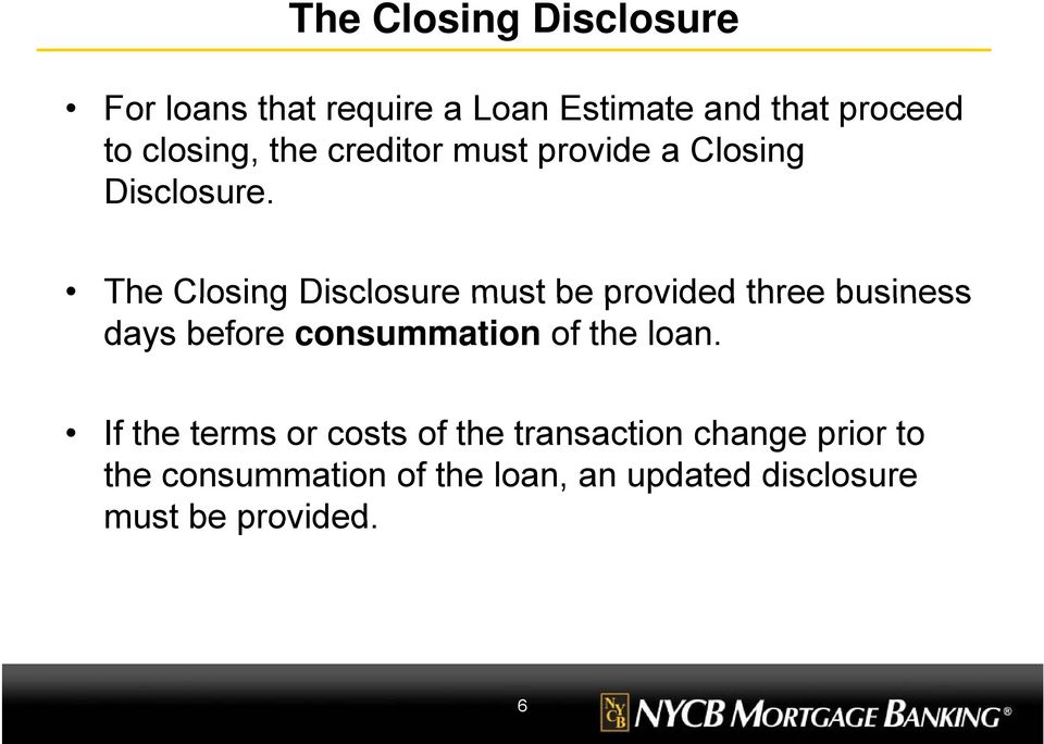 The Closing Disclosure must be provided three business days before consummation of the