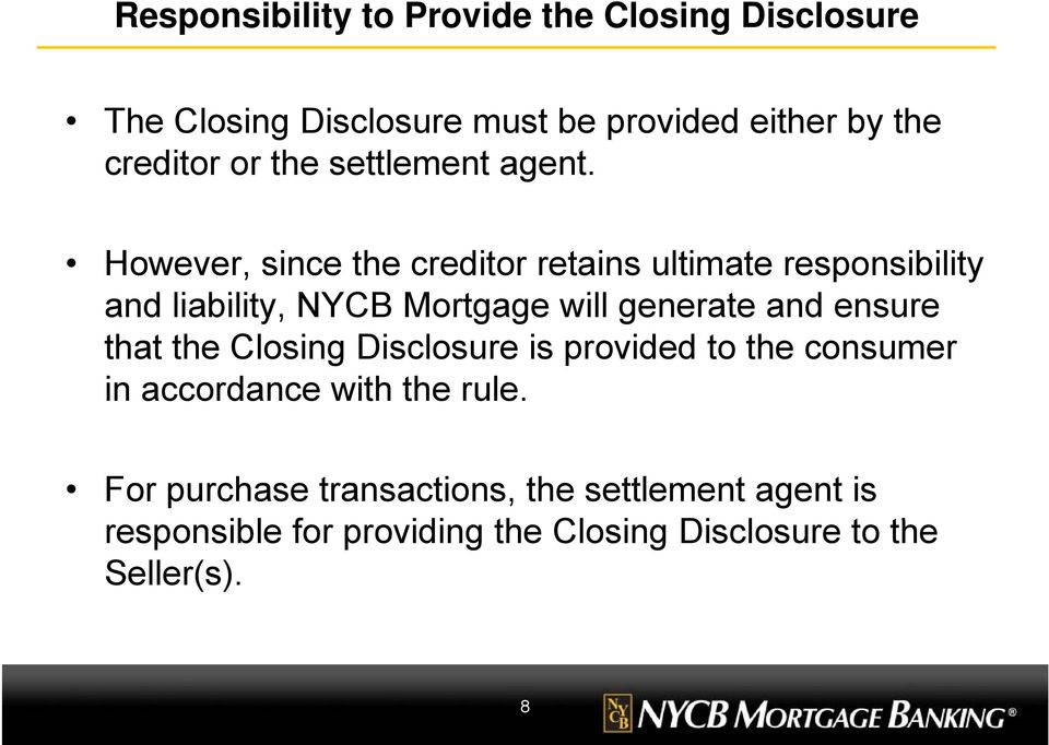 However, since the creditor retains ultimate responsibility and liability, NYCB Mortgage will generate and ensure