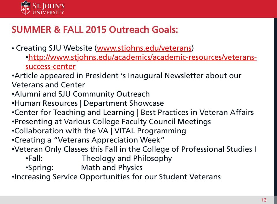 edu/academics/academic-resources/veteranssuccess-center Article appeared in President s Inaugural Newsletter about our Veterans and Center Alumni and SJU Community Outreach