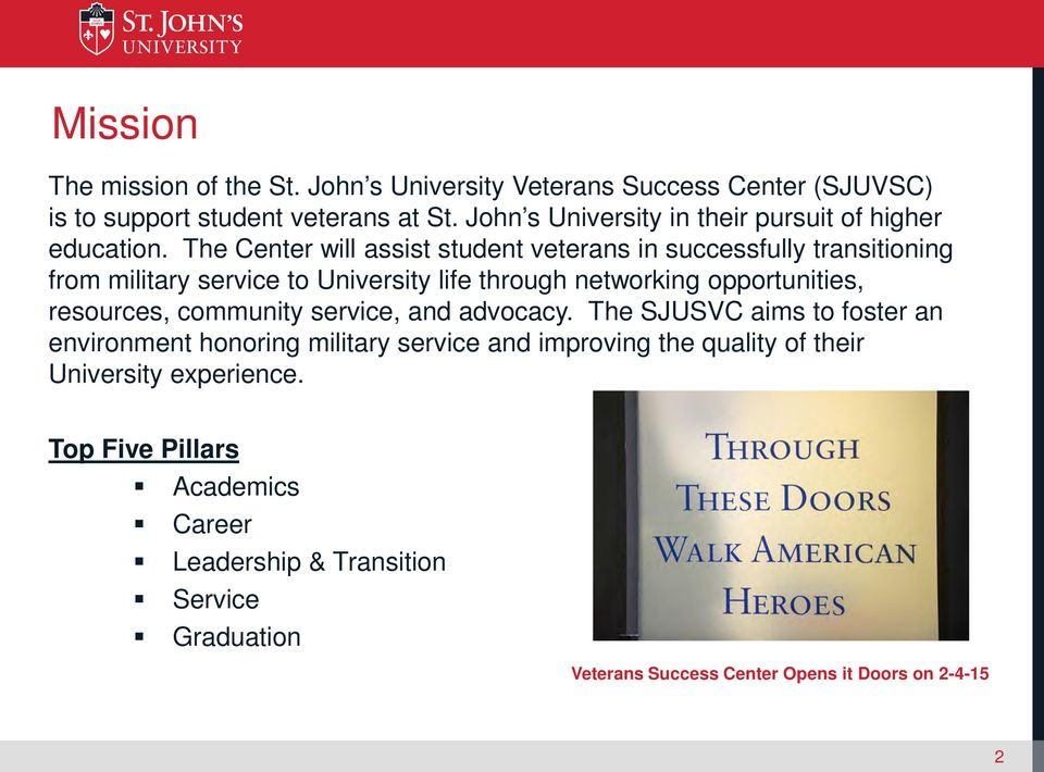 The Center will assist student veterans in successfully transitioning from military service to University life through networking opportunities,