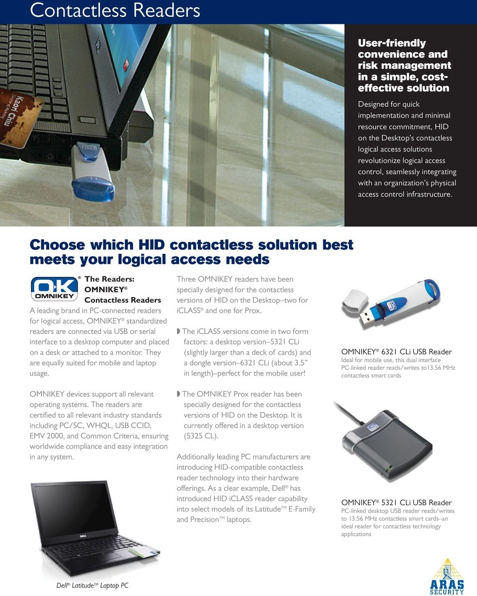 Choose which HID contactless solution best meets your logical access needs The Readers: OMNIKEY Contactless Readers A leading brand in PC-connected readers for logical access, OMNIKEY standardized
