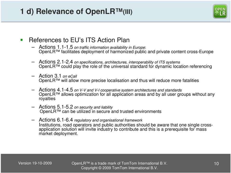 4 on specifications, architectures, interoperability of ITS systems OpenLR could play the role of the universal standard for dynamic location referencing Action 3.