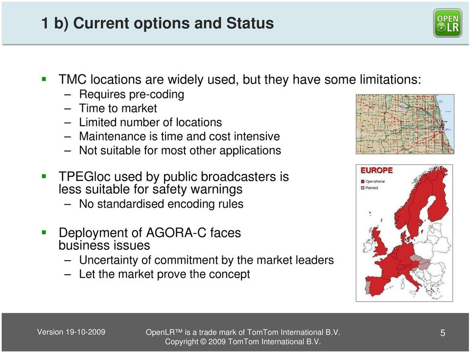 applications TPEGloc used by public broadcasters is less suitable for safety warnings No standardised encoding rules