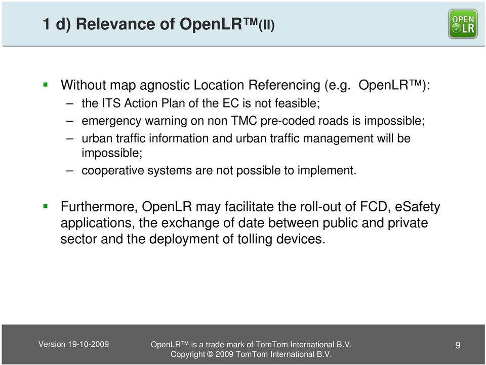 (e.g. OpenLR ): the ITS Action Plan of the EC is not feasible; emergency warning on non TMC pre-coded roads is impossible;