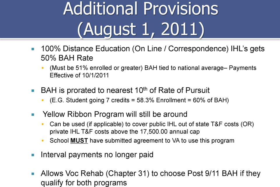 3% Enrollment = 60% of BAH) Yellow Ribbon Program will still be around Can be used (if applicable) to cover public IHL out of state T&F costs (OR) private IHL T&F costs