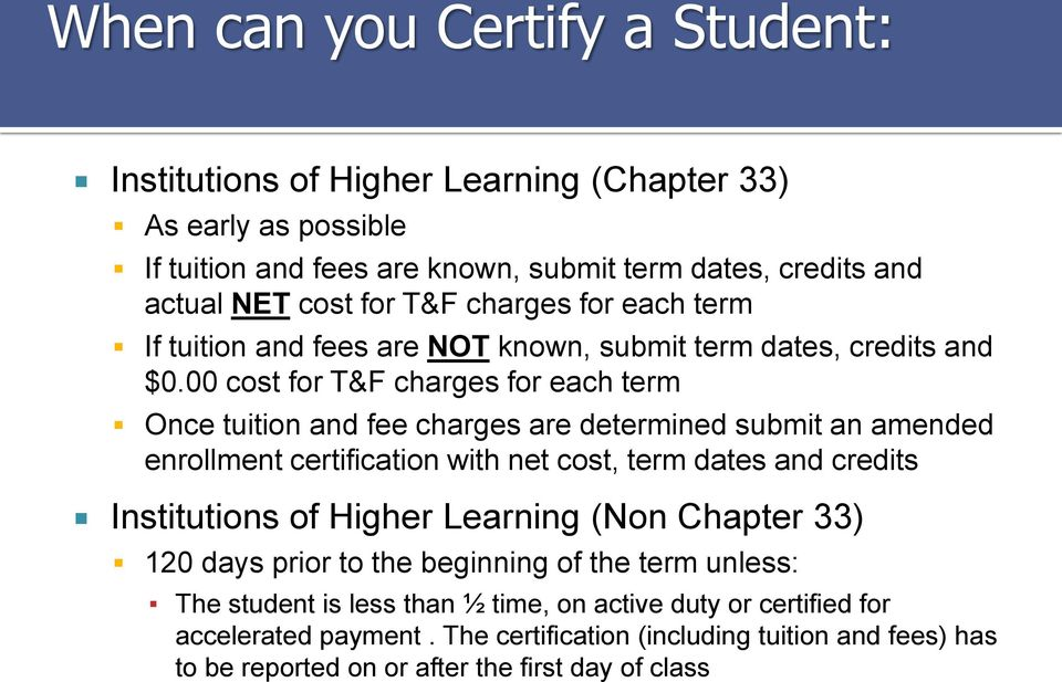 00 cost for T&F charges for each term Once tuition and fee charges are determined submit an amended enrollment certification with net cost, term dates and credits Institutions of
