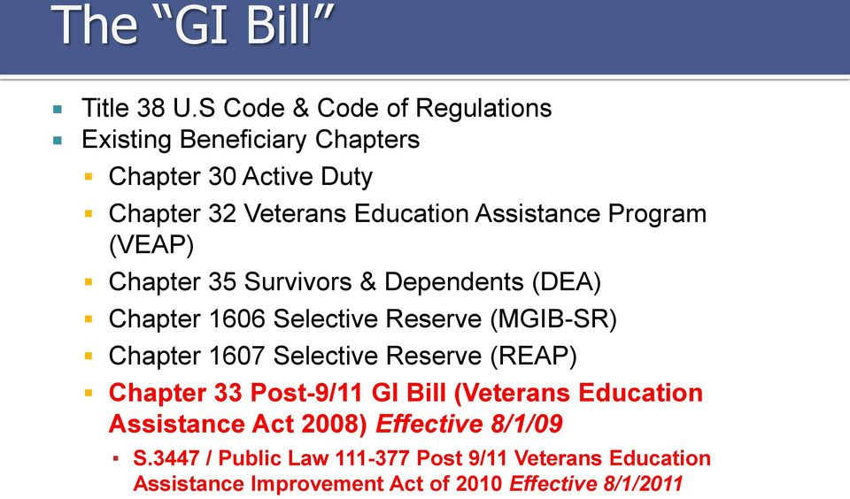 Assistance Program (VEAP) Chapter 35 Survivors & Dependents (DEA) Chapter 1606 Selective Reserve (MGIB-SR) Chapter 1607