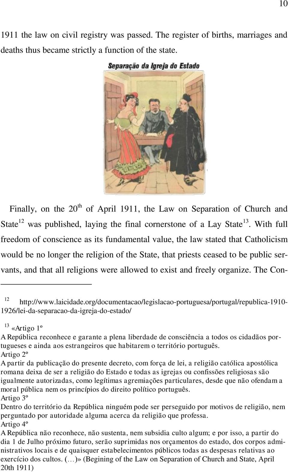 With full freedom of conscience as its fundamental value, the law stated that Catholicism would be no longer the religion of the State, that priests ceased to be public servants, and that all