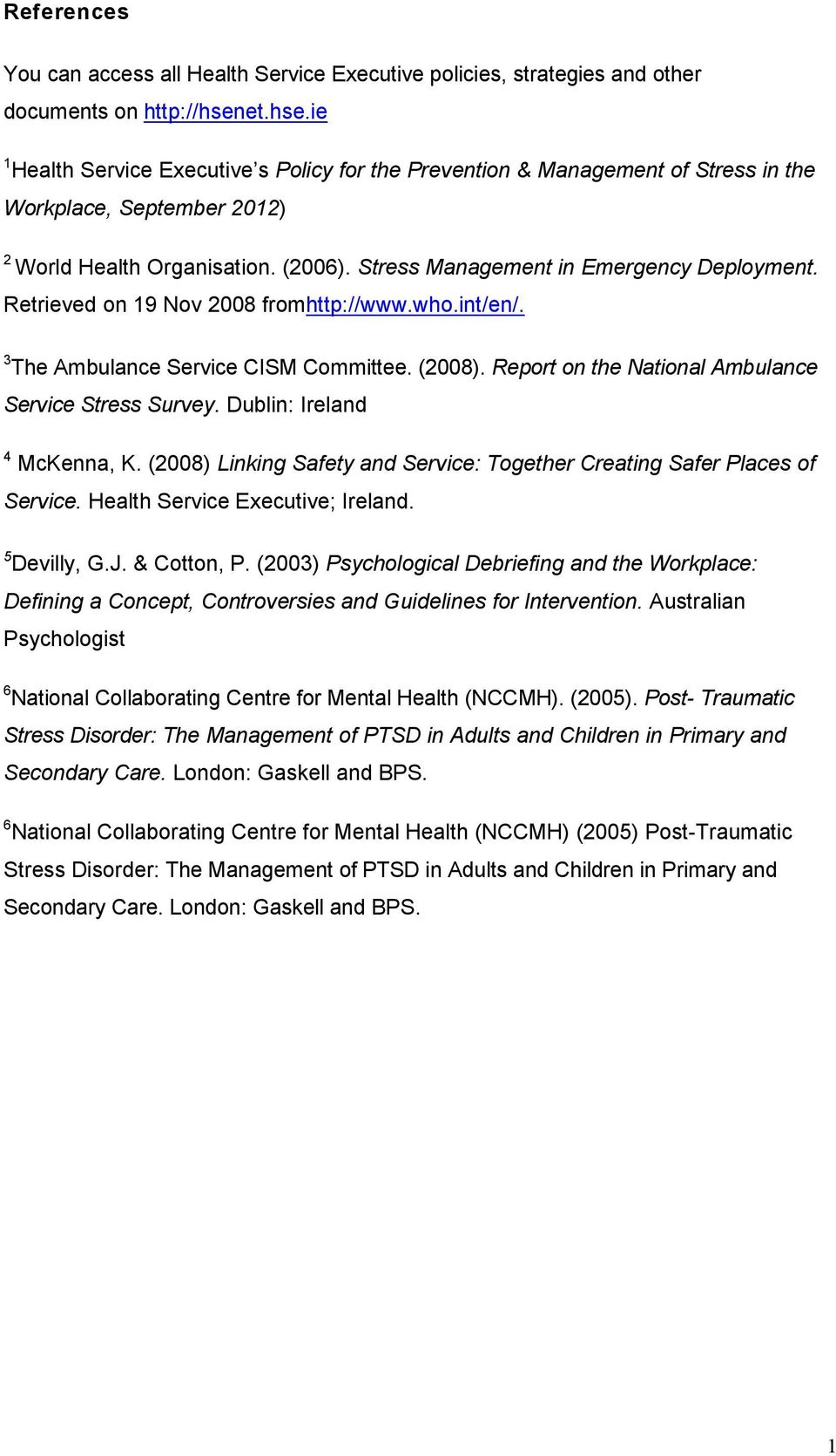 Stress Management in Emergency Deployment. Retrieved on 19 Nov 2008 fromhttp://www.who.int/en/. 3 The Ambulance Service CISM Committee. (2008). Report on the National Ambulance Service Stress Survey.