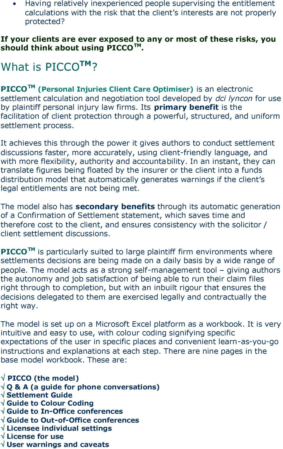PICCO TM (Personal Injuries Client Care Optimiser) is an electronic settlement calculation and negotiation tool developed by dci lyncon for use by plaintiff personal injury law firms.