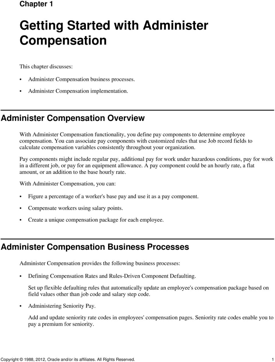 You can associate pay components with customized rules that use Job record fields to calculate compensation variables consistently throughout your organization.