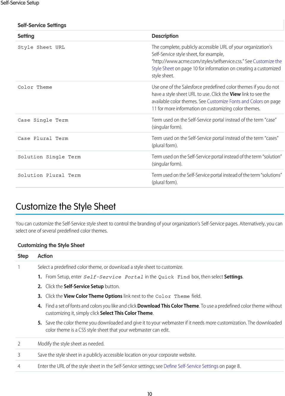 See Customize the Style Sheet on page 0 for information on creating a customized style sheet. Use one of the Salesforce predefined color themes if you do not have a style sheet URL to use.