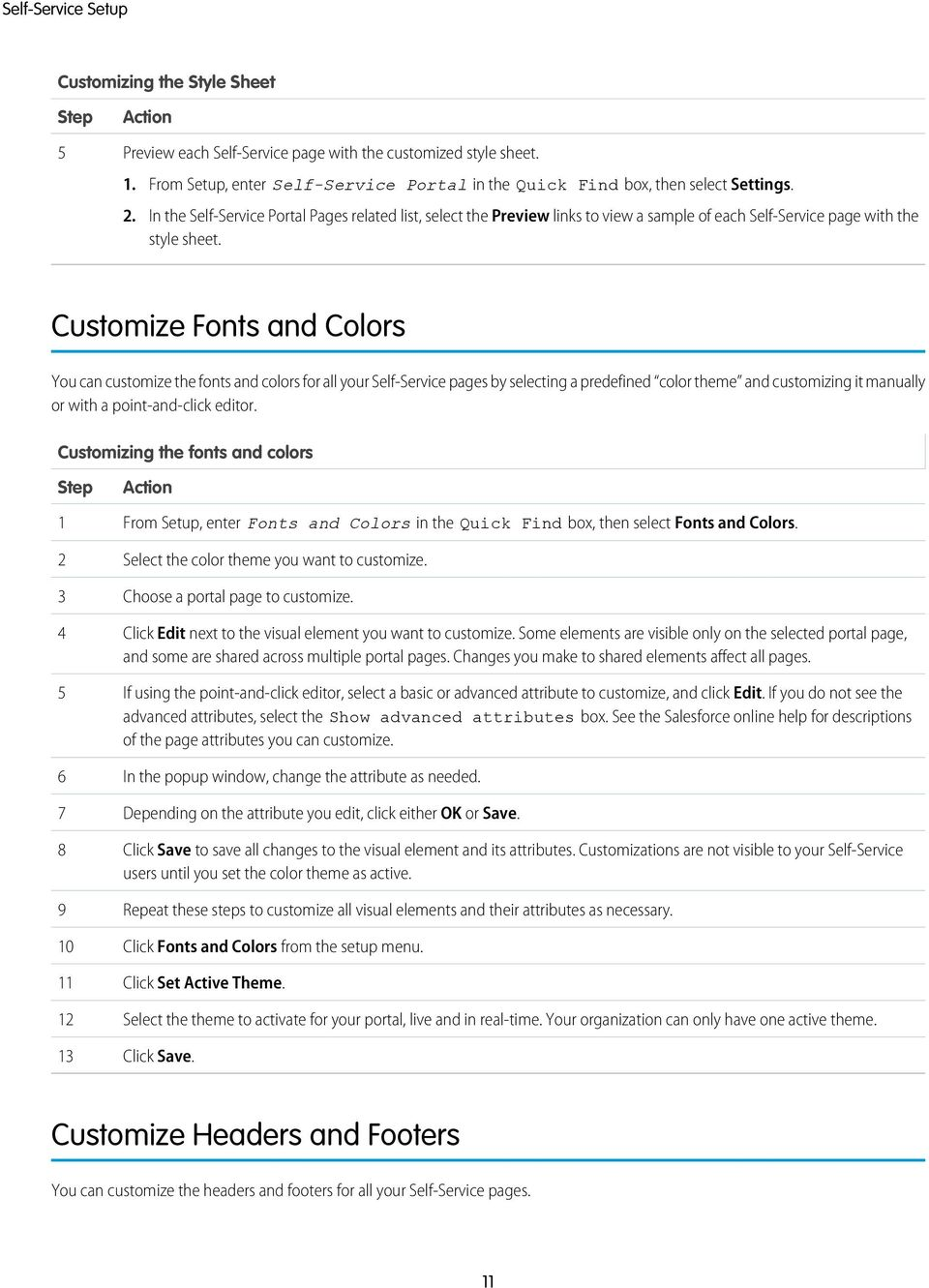 Customize Fonts and Colors You can customize the fonts and colors for all your Self-Service pages by selecting a predefined color theme and customizing it manually or with a point-and-click editor.