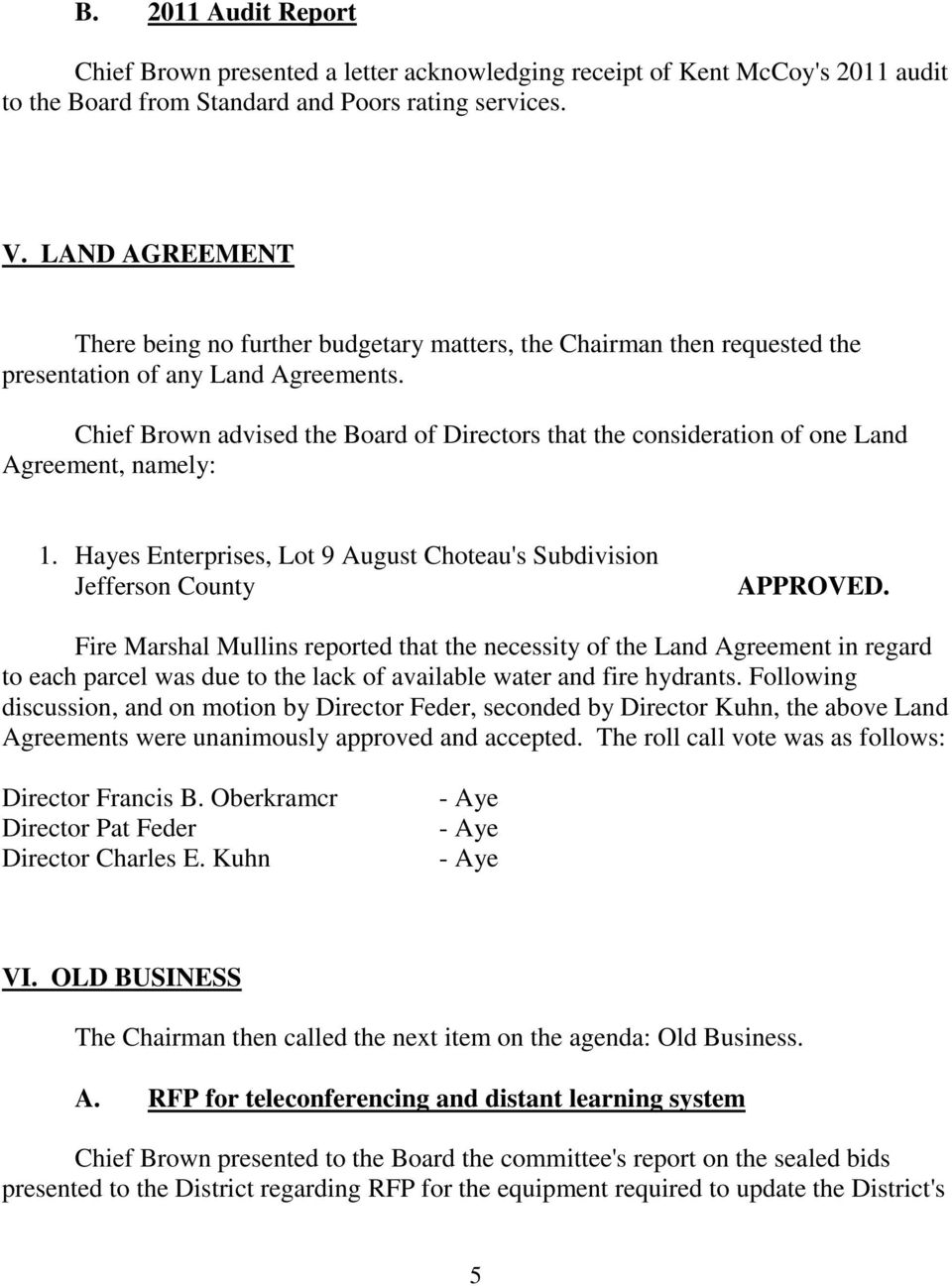 Chief Brown advised the Board of Directors that the consideration of one Land Agreement, namely: 1. Hayes Enterprises, Lot 9 August Choteau's Subdivision Jefferson County APPROVED.