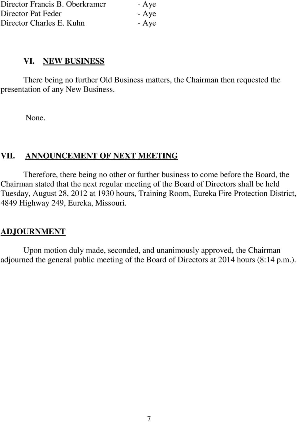the Board of Directors shall be held Tuesday, August 28, 2012 at 1930 hours, Training Room, Eureka Fire Protection District, 4849 Highway 249, Eureka, Missouri.