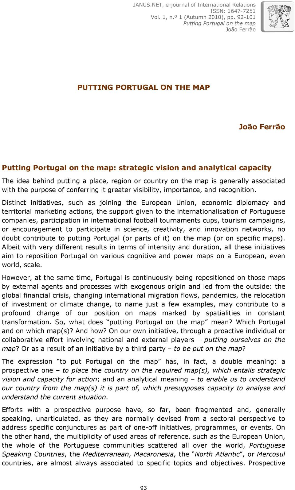 Distinct initiatives, such as joining the European Union, economic diplomacy and territorial marketing actions, the support given to the internationalisation of Portuguese companies, participation in