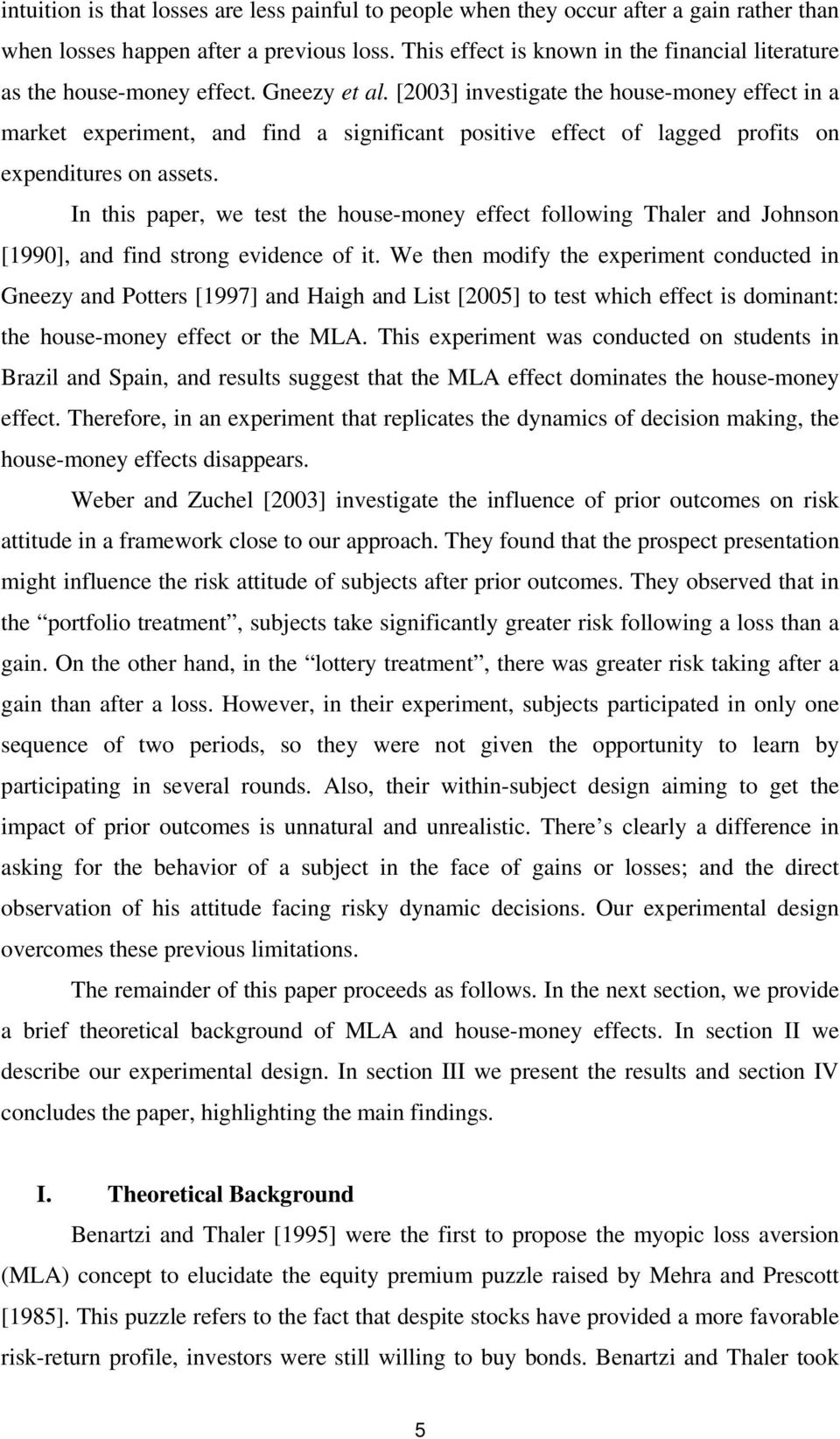 [2003] investigate the house-money effect in a market experiment, and find a significant positive effect of lagged profits on expenditures on assets.