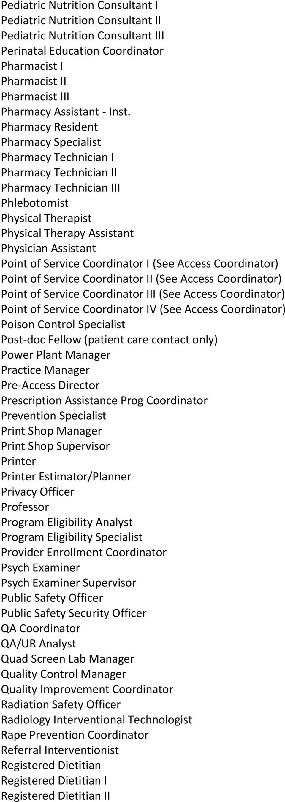 of Service Coordinator I (See Access Coordinator) Point of Service Coordinator II (See Access Coordinator) Point of Service Coordinator III (See Access Coordinator) Point of Service Coordinator IV