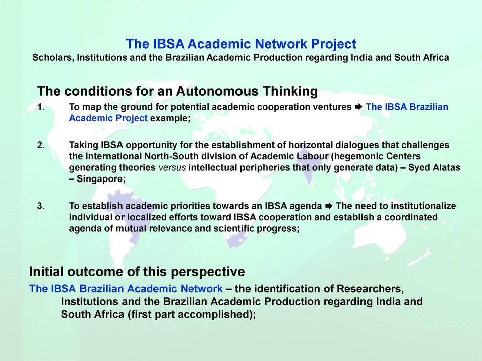 Taking IBSA opportunity for the establishment of horizontal dialogues that challenges the International North-South division of Academic Labour (hegemonic Centers generating theories versus