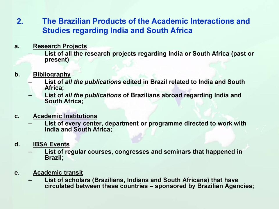 Bibliography List of all the publications edited in Brazil related to India and South Africa; List of all the publications of Brazilians abroad regarding India and South Africa; c.