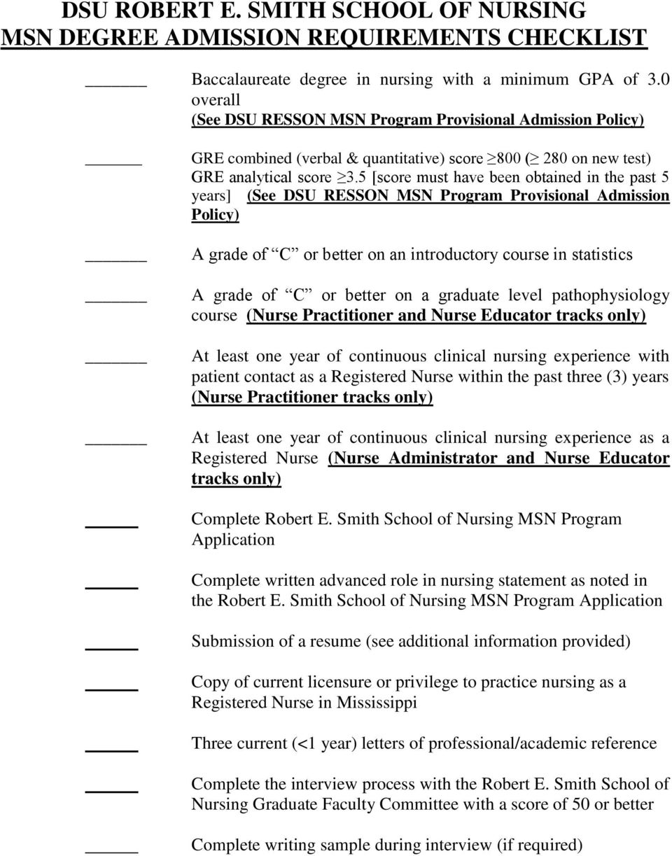5 [score must have been obtained in the past 5 years] (See DSU RESSON MSN Program Provisional Admission Policy) A grade of C or better on an introductory course in statistics A grade of C or better