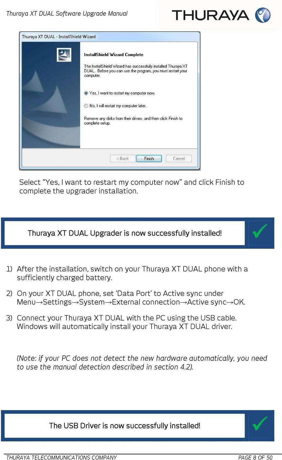 2) On your XT DUAL phone, set Data Port to Active sync under Menu Settings System External connection Active sync OK. 3) Connect your Thuraya XT DUAL with the PC using the USB cable.