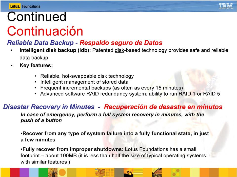 5 Disaster Recovery in Minutes - Recuperación de desastre en minutos In case of emergency, perform a full system recovery in minutes, with the push of a button Recover from any type of system failure