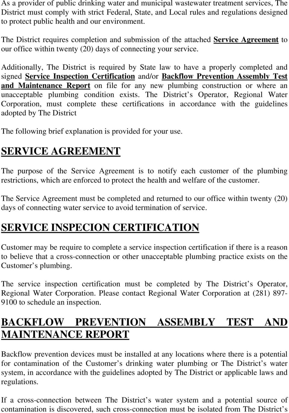 Additionally, The District is required by State law to have a properly completed and signed Service Inspection Certification and/or Backflow Prevention Assembly Test and Maintenance Report on file