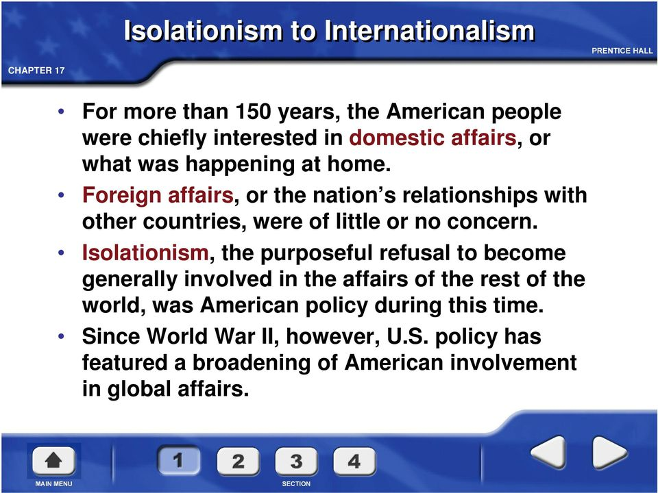 Isolationism, the purposeful refusal to become generally involved in the affairs of the rest of the world, was American policy