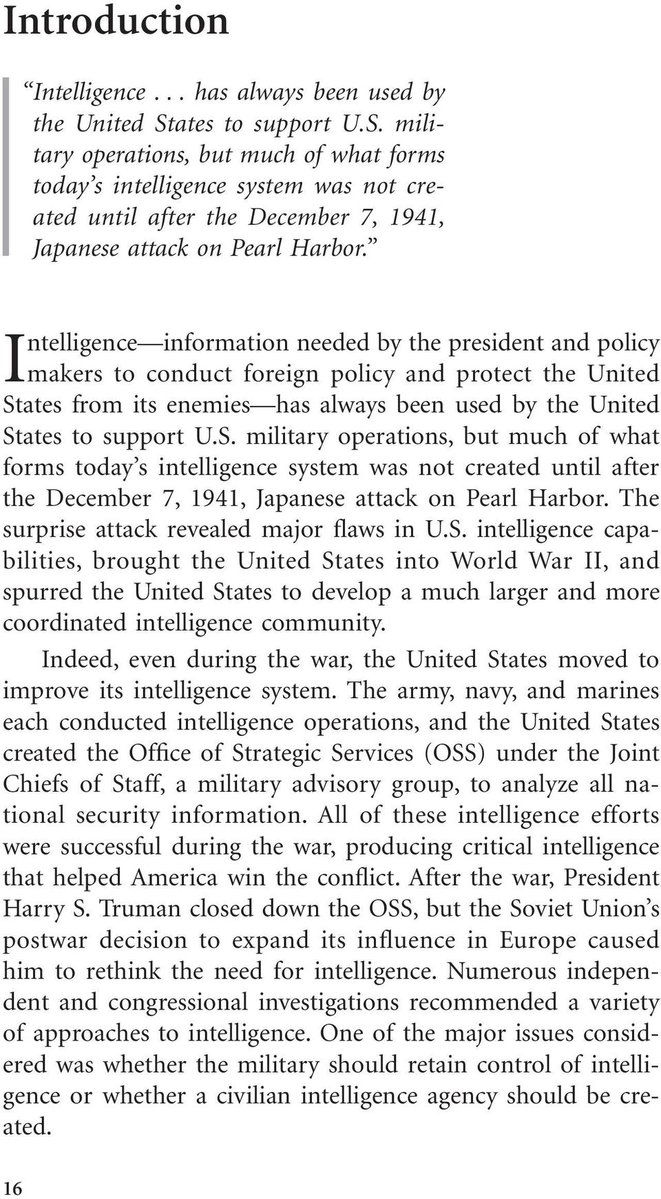 Intelligence information needed by the president and policy makers to conduct foreign policy and protect the United States from its enemies has always been used by the United St The surprise attack