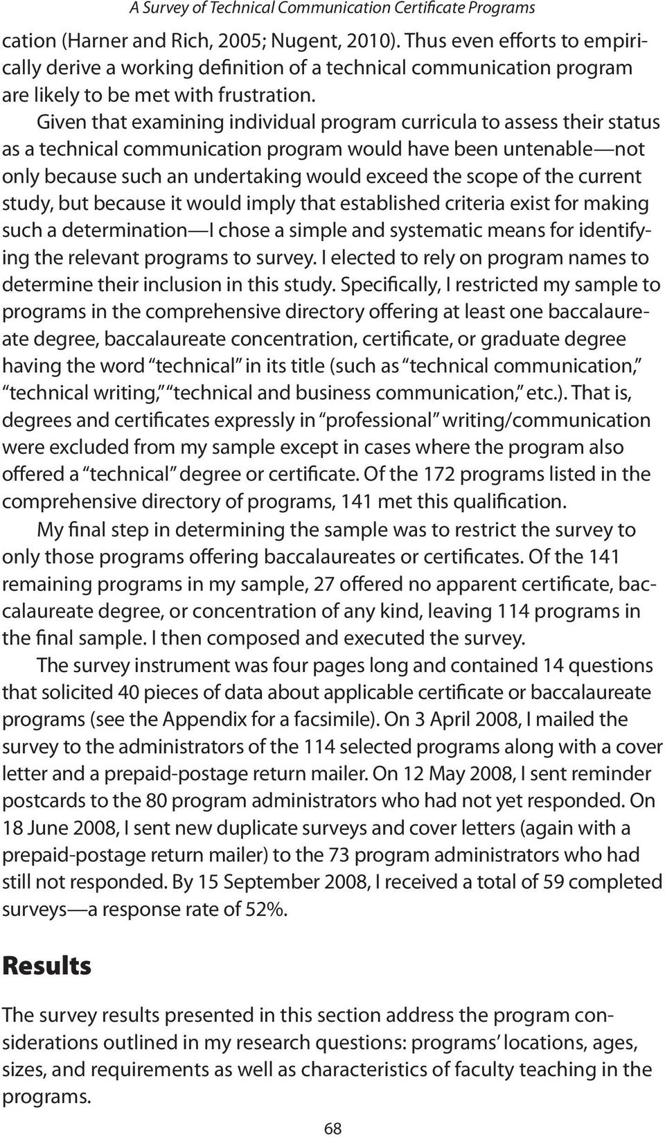 the current study, but because it would imply that established criteria exist for making such a determination I chose a simple and systematic means for identifying the relevant programs to survey.