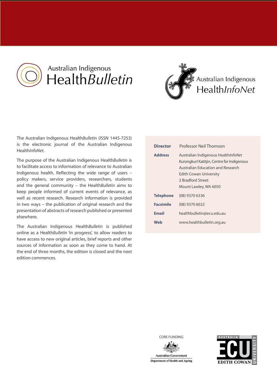 Reflecting the wide range of users policy makers, service providers, researchers, students and the general community the HealthBulletin aims to keep people informed of current events of relevance, as