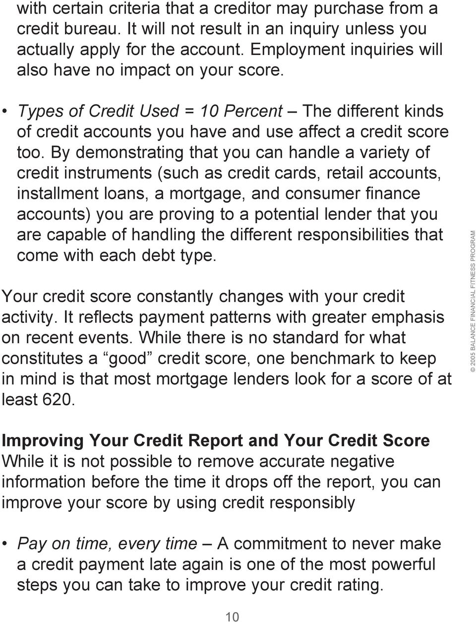 By demonstrating that you can handle a variety of credit instruments (such as credit cards, retail accounts, installment loans, a mortgage, and consumer finance accounts) you are proving to a
