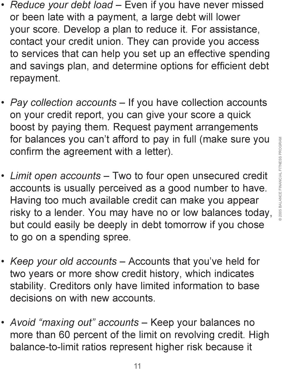 Pay collection accounts If you have collection accounts on your credit report, you can give your score a quick boost by paying them.