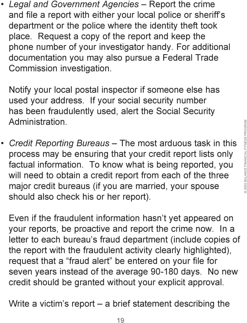 Notify your local postal inspector if someone else has used your address. If your social security number has been fraudulently used, alert the Social Security Administration.