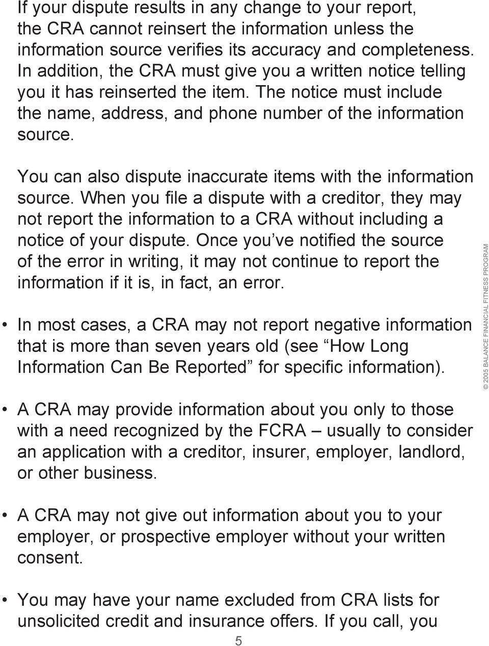 You can also dispute inaccurate items with the information source. When you file a dispute with a creditor, they may not report the information to a CRA without including a notice of your dispute.
