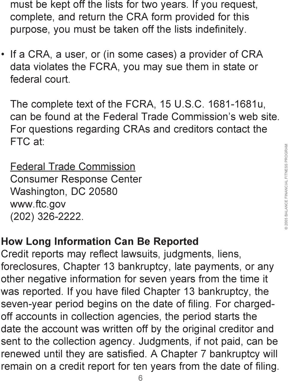 For questions regarding CRAs and creditors contact the FTC at: Federal Trade Commission Consumer Response Center Washington, DC 20580 www.ftc.gov (202) 326-2222.