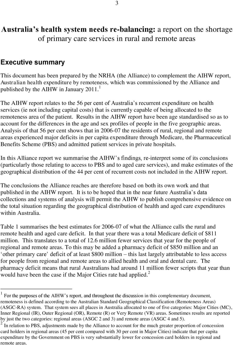 1 The AIHW report relates to the 56 per cent of Australia s recurrent expenditure on health services (ie not including capital costs) that is currently capable of being allocated to the remoteness
