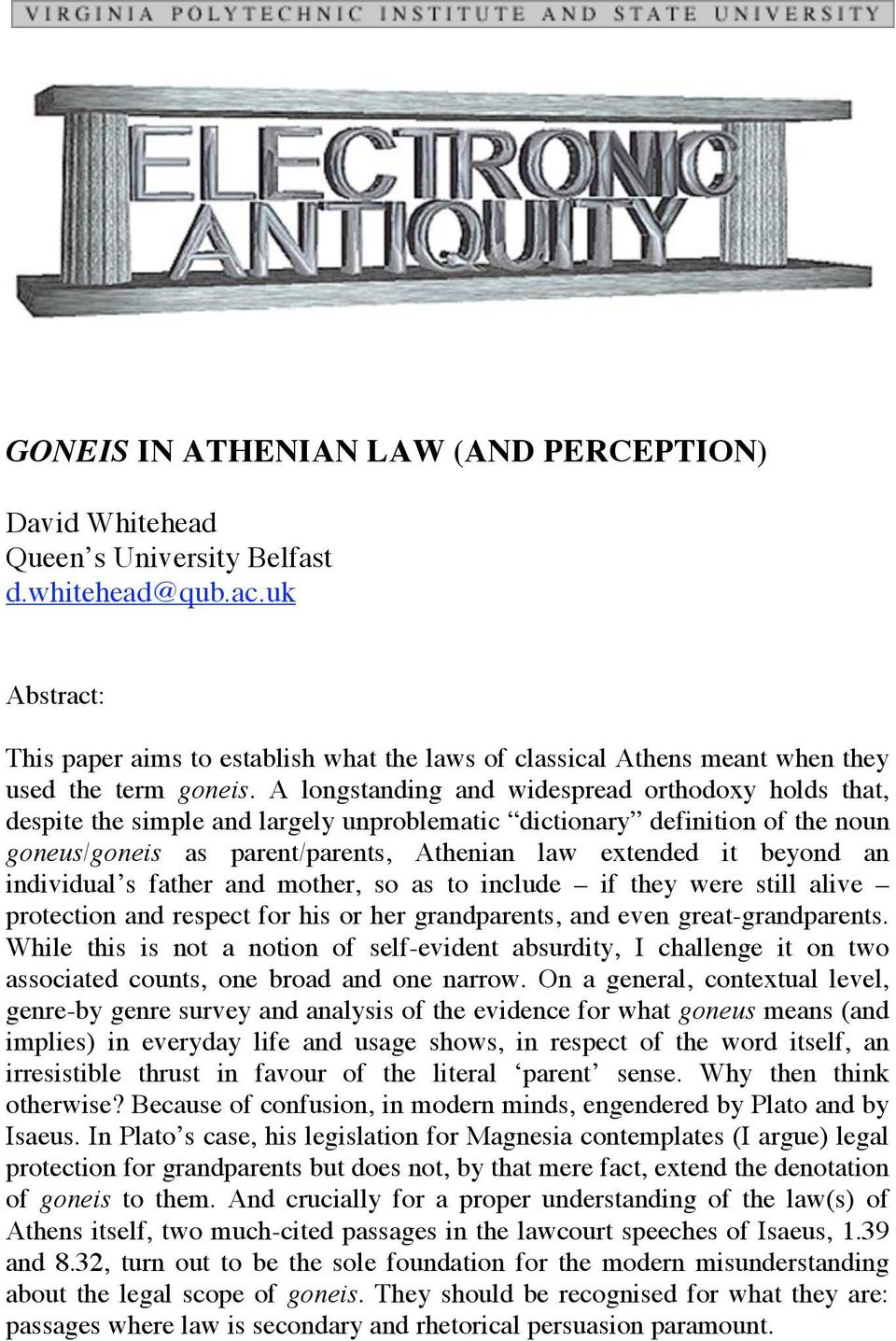 A longstanding and widespread orthodoxy holds that, despite the simple and largely unproblematic dictionary definition of the noun goneus/goneis as parent/parents, Athenian law extended it beyond an