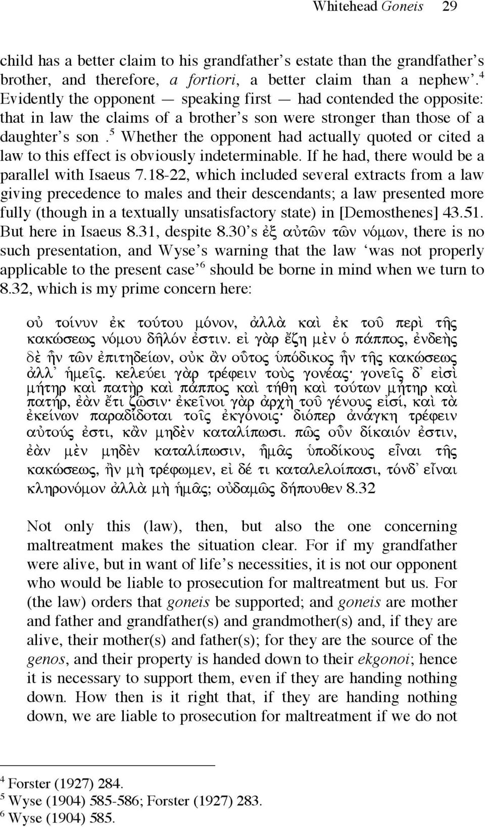 5 Whether the opponent had actually quoted or cited a law to this effect is obviously indeterminable. If he had, there would be a parallel with Isaeus 7.
