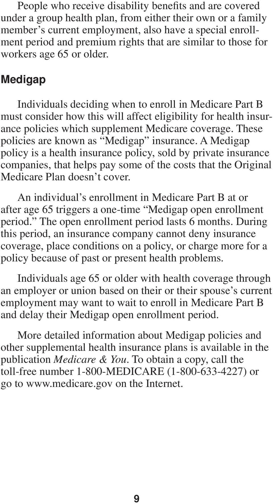 Medigap Individuals deciding when to enroll in Medicare Part B must consider how this will affect eligibility for health insurance policies which supplement Medicare coverage.