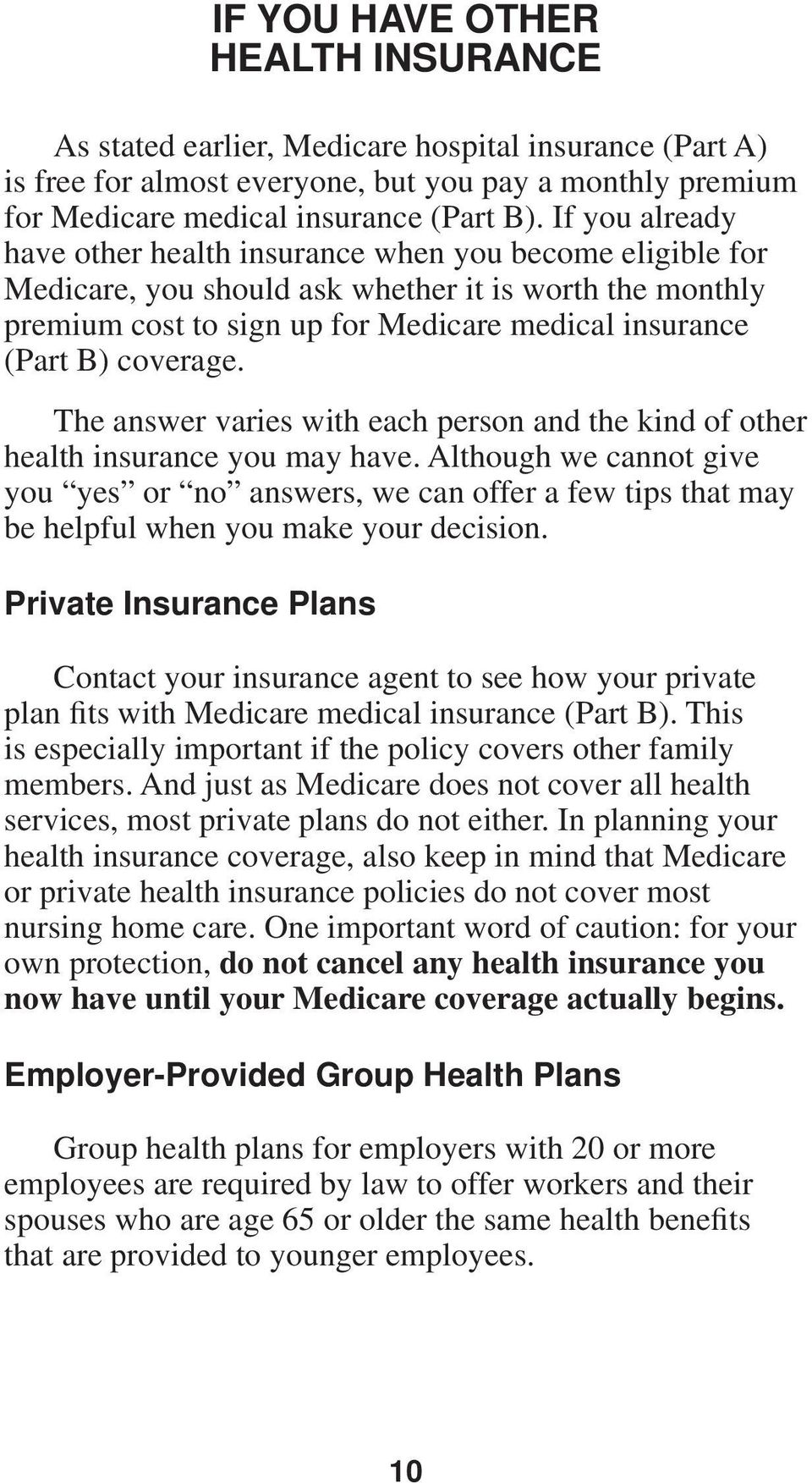 coverage. The answer varies with each person and the kind of other health insurance you may have.