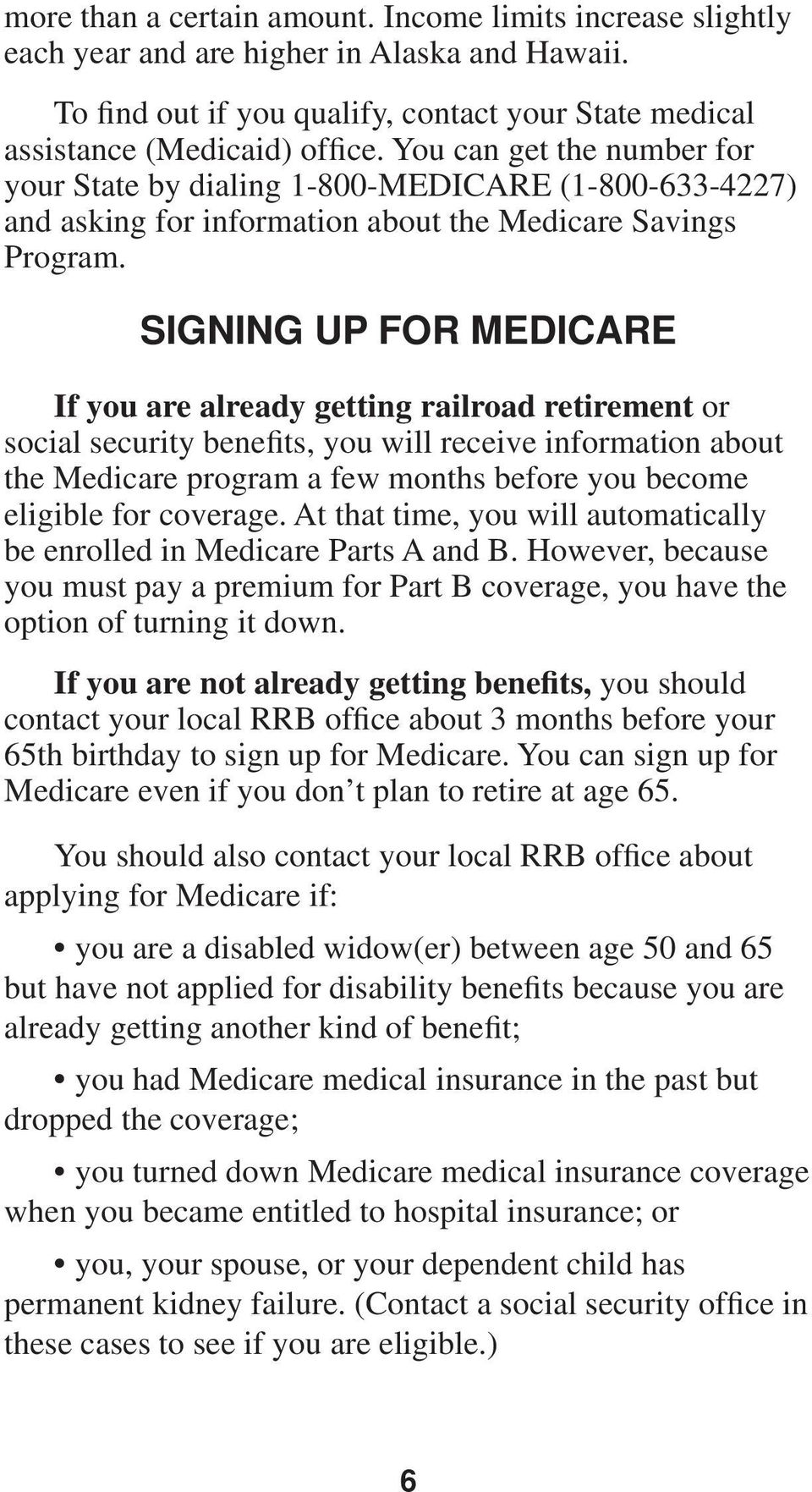 SIGNING UP FOR MEDICARE If you are already getting railroad retirement or social security benefits, you will receive information about the Medicare program a few months before you become eligible for