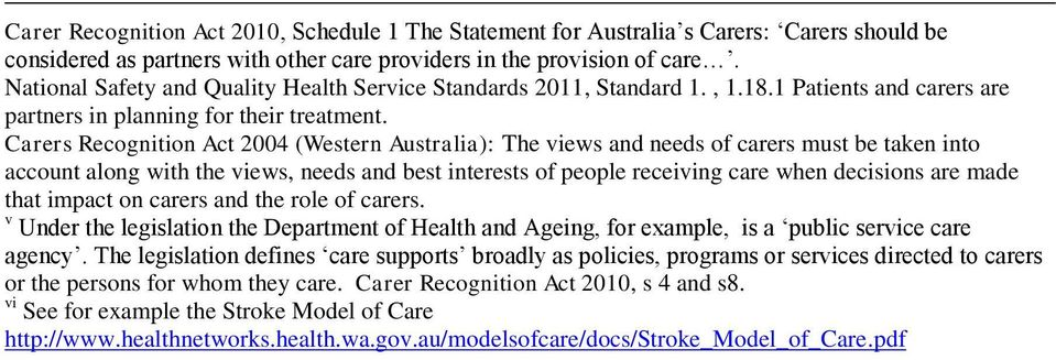Carers Recognition Act 2004 (Western Australia): The views and needs of carers must be taken into account along with the views, needs and best interests of people receiving care when decisions are