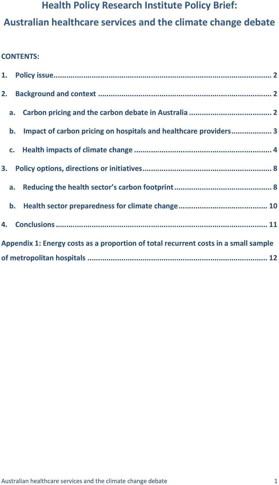 Policy options, directions or initiatives... 8 a. Reducing the health sector s carbon footprint... 8 b. Health sector preparedness for climate change... 10 4. Conclusions.
