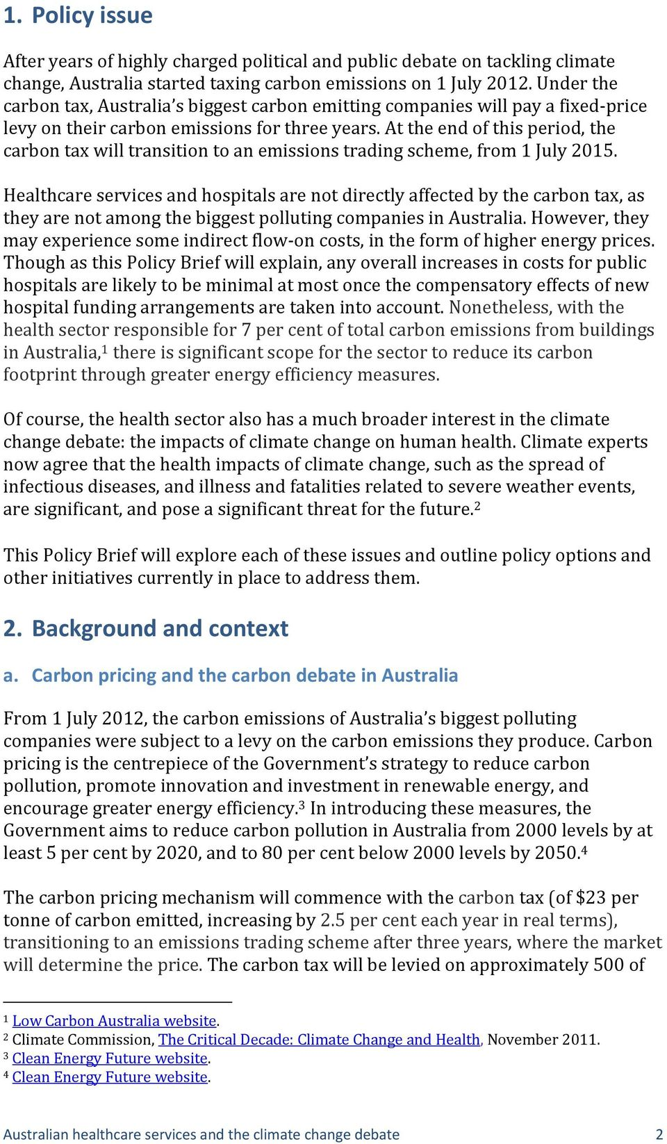 At the end of this period, the carbon tax will transition to an emissions trading scheme, from 1 July 2015.