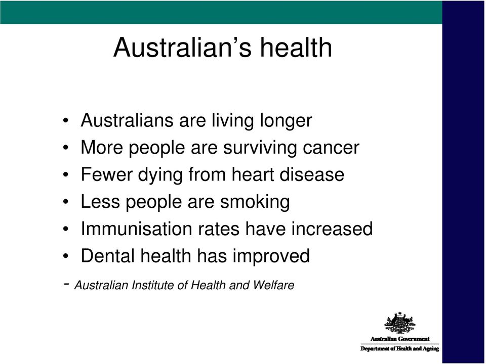 Less people are smoking Immunisation rates have increased