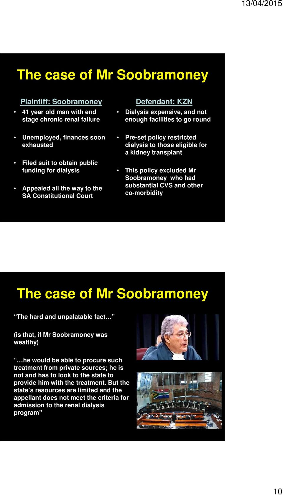 policy excluded Mr Soobramoney who had substantial CVS and other co-morbidity The case of Mr Soobramoney The hard and unpalatable fact (is that, if Mr Soobramoney was wealthy) he would be able to