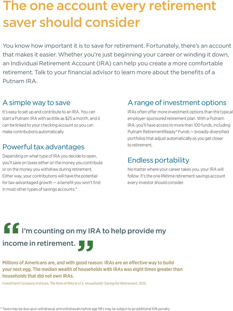Talk to your financial advisor to learn more about the benefits of a Putnam IRA. A simple way to save It s easy to set up and contribute to an IRA.