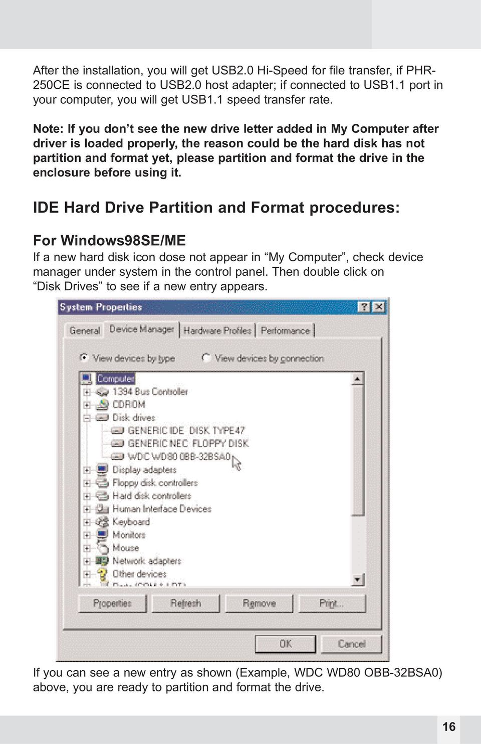 Note: If you don t see the new drive letter added in My Computer after driver is loaded properly, the reason could be the hard disk has not partition and format yet, please partition and format the